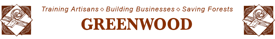 GreenWood: Training Artisans * Building Businesses * Saving Forests